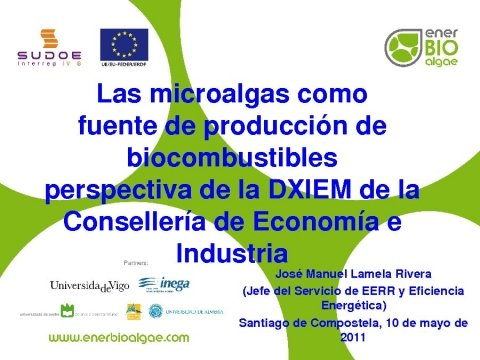 Presentación D. José Manuel Lamela Rivera. Dirección General de Industria de la Xunta de Galicia - Xornada técnica: As microalgas como fonte sostible de produción de biocombustibles e de tratamento de residuos hídricos: o proxecto ENERBIOALGAE